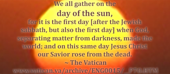 Picture of a quote from the vatican 'We all gather on the day of the sun, for it is the first day [after the Jewish sabbath, but also the first day] when God, separating matter from darkness, made the world; and on this same day Jesus Christ our Savior rose from the dead.'