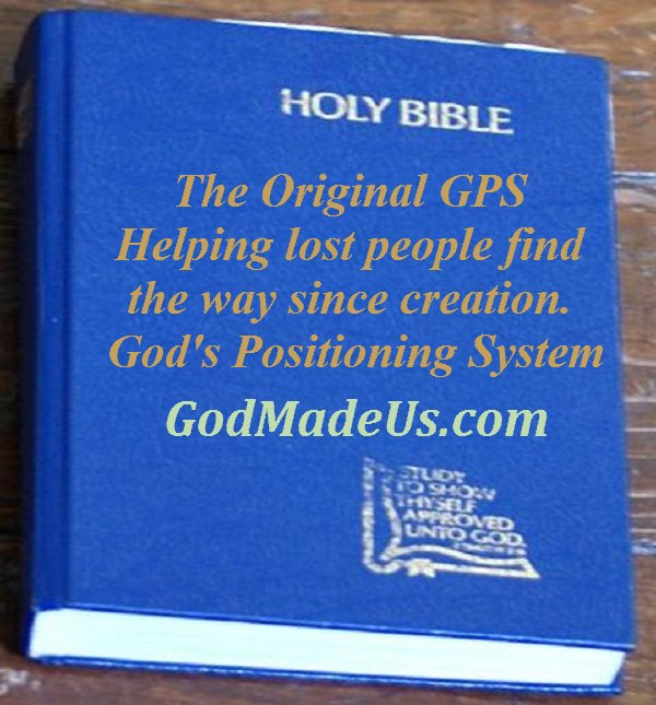 The Original GPS Helping lost people find the way since creation. God's Positioning System GodMadeUs.com